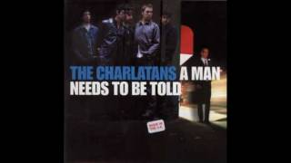 The Charlatans - A Man Needs To Be Told