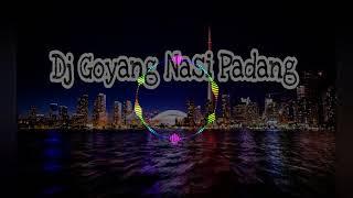 Dj 2018 Goyang Nasi Padang Full Bas