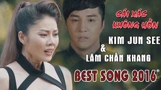 Mix - Cái Xác Không Hồn - Nỗi Lòng Của Con | Những Ca Khúc Hay Nhất Của Lâm Chấn Khang Và Kim Jun See 2017