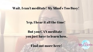 My mind is too busy to Meditate!