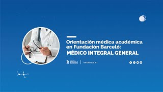 Orientación médica académica en Fundación Barceló: Médico Integral General