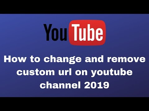 How to change and remove custom url on youtube channel 2019
