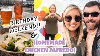 BIRTHDAY WEEKEND + HOMEMADE ALFREDO RECIPE | COOK WITH US | JESSICA O'DONOHUE