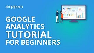Google Analytics | Google Analytics Tutorial For Beginners | Google Analytics Setup | Simplilearn