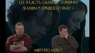 Lee Reacts: Game of Thrones 5x10 'Mother's Mercy' REACTION (PART 1)