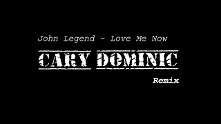John Legend - Love Me Now (Cary Dominic Remix) - FULL SONG