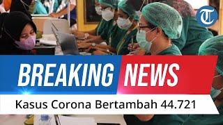 BREAKING NEWS: Update Covid-19 18 Juli: Bertambah 44.721 kasus, Angka Kematian Capai 1.093 Orang