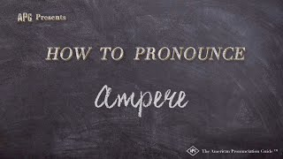 How to Pronounce Ampere  |  Ampere Pronunciation
