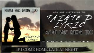 Tainted Lyric Mama Was Daddy Too
