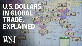 How Global Trade Runs on U.S. Dollars | WSJ