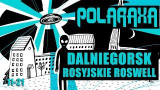 Polaraxa 11-21: Dalniegorsk: Rosyjskie Roswell