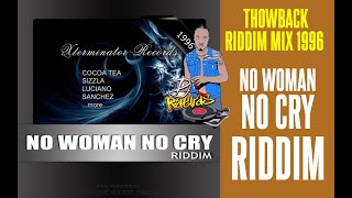 NO WOMAN NO CRY RIDDIM MIX 1996 THROWBACK