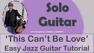 """""""This Can't Be Love"""" Easy Solo Jazz Guitar arrangement and tutorial."""