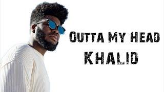 Outta My Head   Khalid Ft. John Mayer [ Lyrics ]