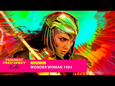 WONDER WOMAN 1984 is 2020's last dubious gift | Feminist Frequency Radio 149