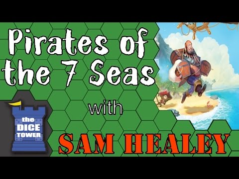 Pirates of the 7 Seas - A Dice Tower Review with Sam Healey