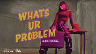 Ramengvrl Whats Ur Problem