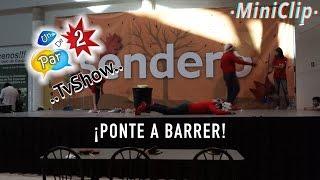 ·Ponte A Barrer· UnParDe2..MiniClip