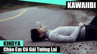 Chào Em Cô Gái Tương Lai - KindyA [ Video Lyrics ]