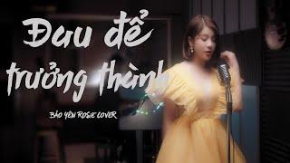 ĐAU ĐỂ TRƯỞNG THÀNH - ONLYC | BẢO YẾN ROSIE COVER