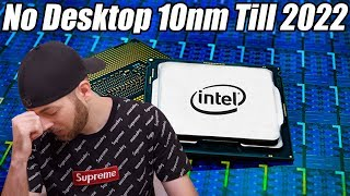 No 10nm Intel Desktop CPUs Until 2022 - Seriously!?!?