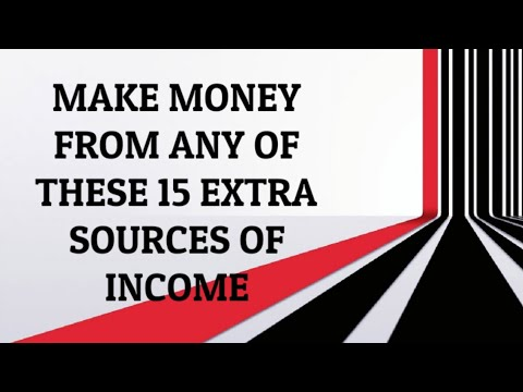 MAKE MONEY FROM ANY OF THESE 15 EXTRA SOURCES OF INCOME