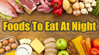 Here Are The 8 Best Foods To Eat At Night | Boldsky