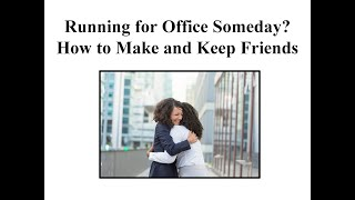 Running for Office Someday?  How to Make and Keep Friends