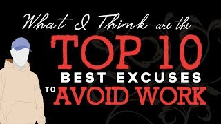 What I Think Are The TOP 10 BEST EXCUSES TO AVOID WORK !!!