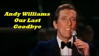 Andy Williams........Our Last Goodbye..