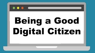 Being A Good Digital Citizen