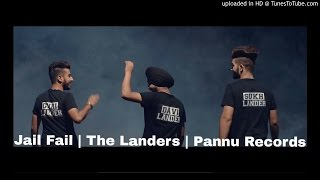 Jail Fail The Landers  Punjabi New Songs 2016