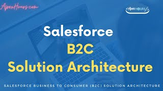 Salesforce Business to Consumer (B2C) Solution Architecture