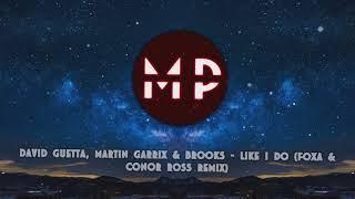 [FUTURE HOUSE] David Guetta, Martin Garrix & Brooks - Like I Do (Foxa & Conor Ross Remix)