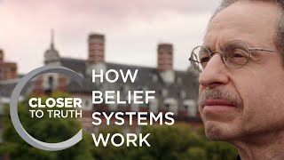 How Belief Systems Work   Episode 1010   Closer To Truth