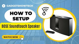 How To setup Bose SoundTouch 20 Series III Wireless Speaker @gadgetshowtech
