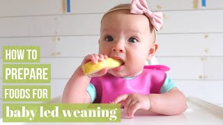 BABY LED WEANING: HOW TO PREPARE FOODS + PROGRESSION TIPS