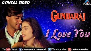 I Love You - LYRICAL VIDEO   Gundaraj   Ajay Devgan