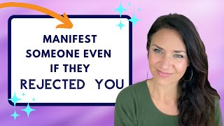 How to Manifest a Specific Person Even If They Rejected You