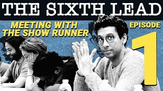 The Sixth Lead (ep 1/5): Meeting with the Showrunner