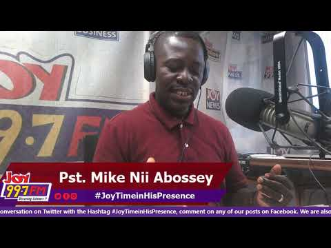 #JoyTimeInHisPresence With Pastor Mike Nii Abossey on Joy FM (21-5-19)