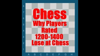 Why Chess Players rated 1200-1400 Lose at Chess Part 1