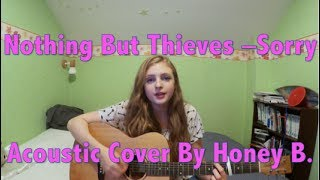 Nothing But Thieves - Sorry Acoustic Cover by Honey B.
