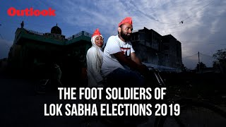 The Foot Soldiers Of Lok Sabha Elections 2019