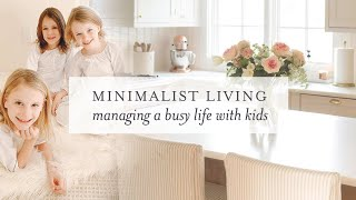 Minimalist Living | Managing a Busy Life with Kids