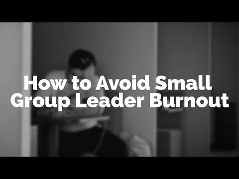 How to Avoid Small Group Leader Burnout