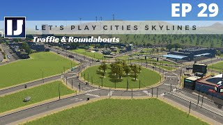 Let's Play Cities: Skylines EP29: Traffic & Roundabouts