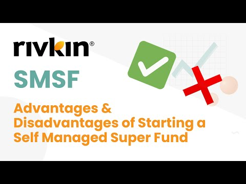 SMSF - We Discuss The Advantages & Disadvantages of Starting a Self Managed Super Fund