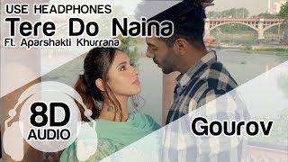 Tere Do Naina (8D Audio Song) 🎧 - Gourov- Roshin Ft. Ankit Tiwari | Aparshakti Khurrana