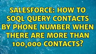Salesforce: How to SOQL query contacts by phone number when there are more than 100,000 contacts?